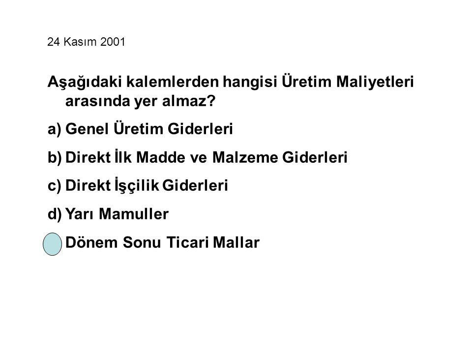 11 Kasım 2006 Mamul üretiminde tüketilen unsurların toplamına ne ad verilir.