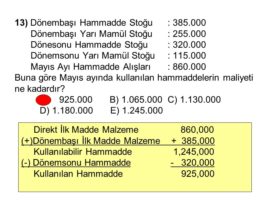 13) Dönembaşı Hammadde Stoğu: 385.000 Dönembaşı Yarı Mamül Stoğu: 255.000 Dönesonu Hammadde Stoğu: 320.000 Dönemsonu Yarı Mamül Stoğu: 115.000 Mayıs A