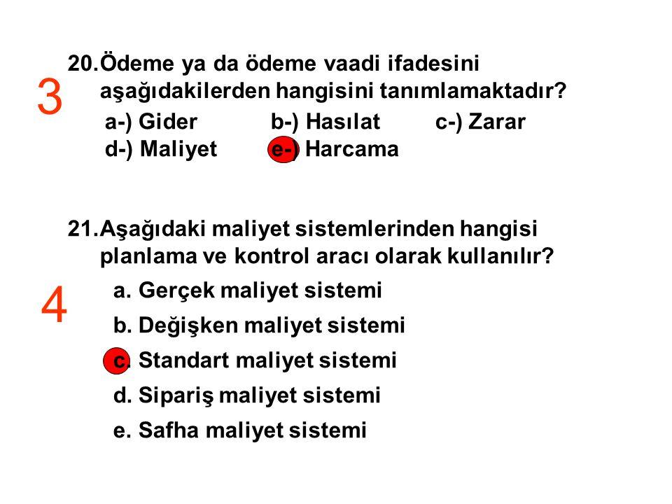20.Ödeme ya da ödeme vaadi ifadesini aşağıdakilerden hangisini tanımlamaktadır? a-) Gider b-) Hasılat c-) Zarar d-) Maliyet e-) Harcama 21.Aşağıdaki m
