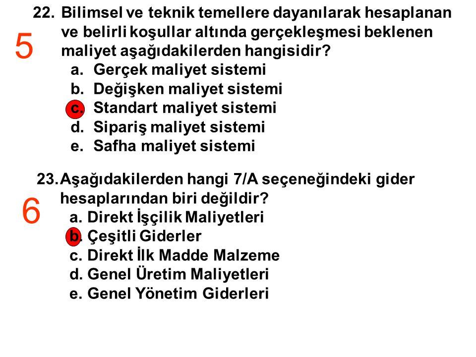 23.Aşağıdakilerden hangi 7/A seçeneğindeki gider hesaplarından biri değildir? a.Direkt İşçilik Maliyetleri b.Çeşitli Giderler c.Direkt İlk Madde Malze