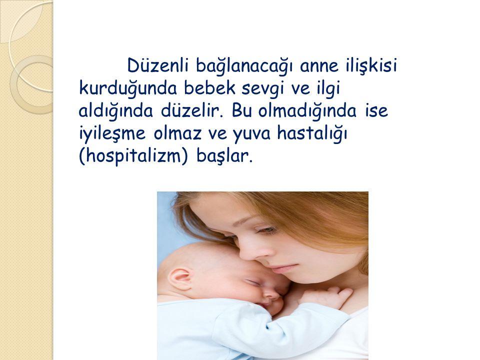Düzenli bağlanacağı anne ilişkisi kurduğunda bebek sevgi ve ilgi aldığında düzelir. Bu olmadığında ise iyileşme olmaz ve yuva hastalığı (hospitalizm)