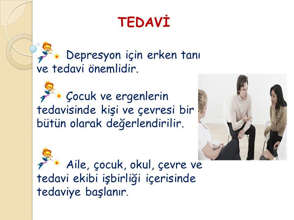 TEDAVİ Depresyon için erken tanı ve tedavi önemlidir. Çocuk ve ergenlerin tedavisinde kişi ve çevresi bir bütün olarak değerlendirilir. Aile, çocuk, o