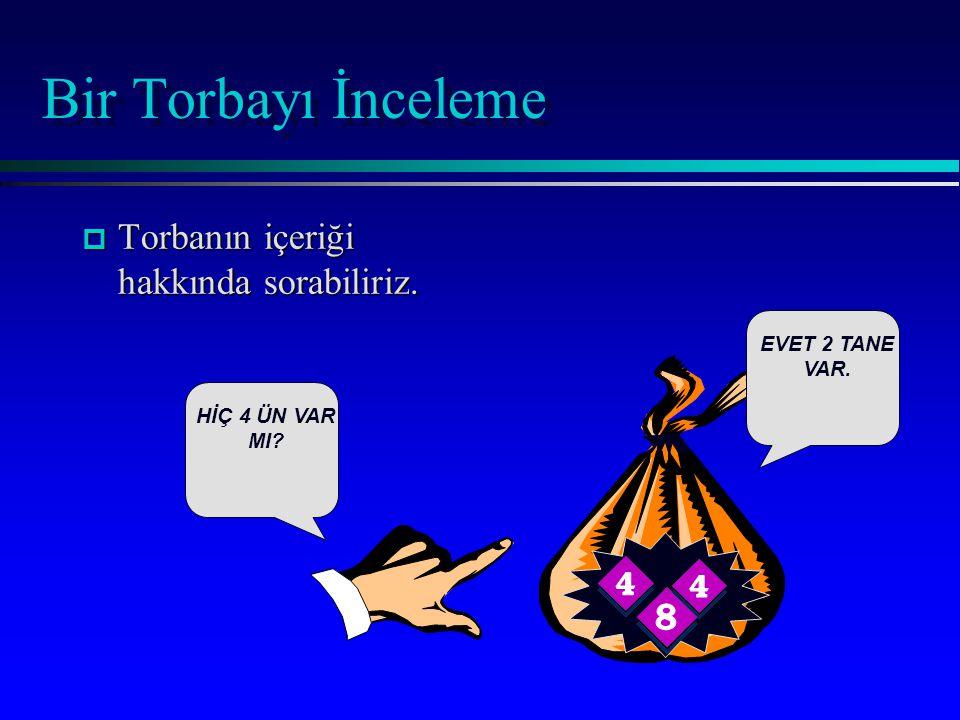 Bir Torbayı İnceleme p Torbanın içeriği hakkında sorabiliriz. HİÇ 4 ÜN VAR MI EVET 2 TANE VAR.