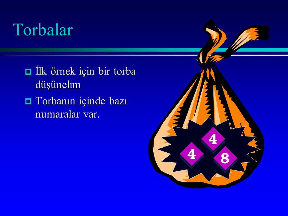 Torbalar p İlk örnek için bir torba düşünelim p Torbanın içinde bazı numaralar var.
