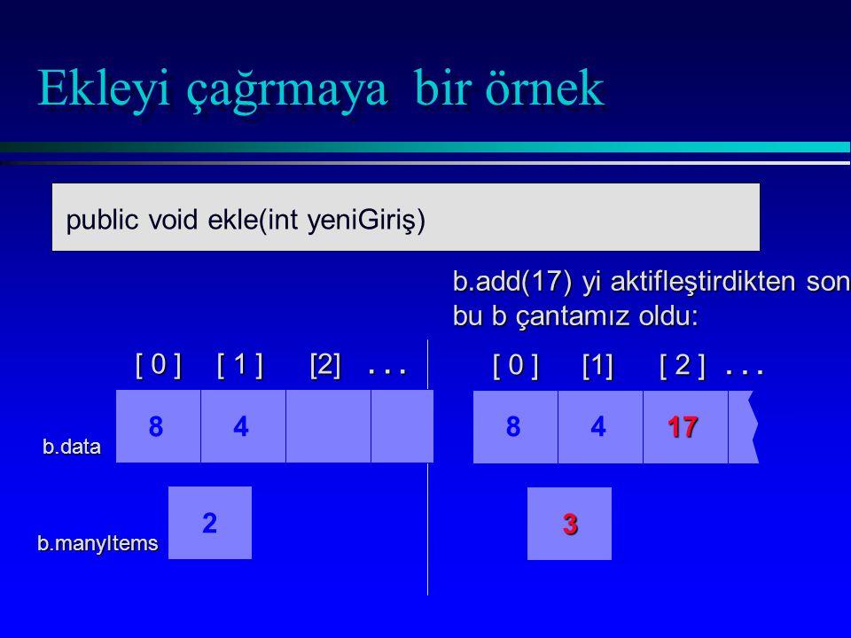 Ekleyi çağrmaya bir örnek void add(int newEntry) b.add(17) yi aktifleştirdikten sonra, bu b çantamız oldu: 3 [ 0 ] [1] [ 2 ]...