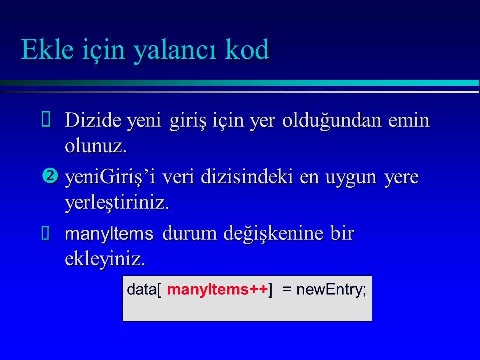 Ekle için yalancı kod data[ manyItems++] = newEntry; ŒDizide yeni giriş için yer olduğundan emin olunuz.