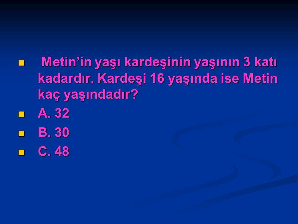 Metin'in yaşı kardeşinin yaşının 3 katı kadardır.Kardeşi 16 yaşında ise Metin kaç yaşındadır.
