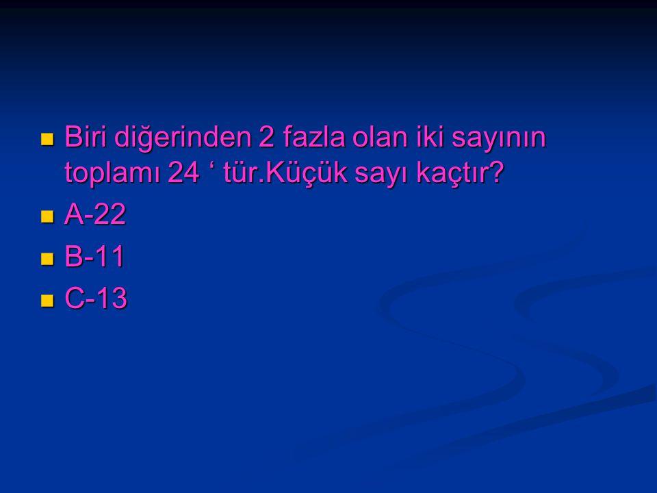 Biri diğerinden 2 fazla olan iki sayının toplamı 24 ' tür.Küçük sayı kaçtır? Biri diğerinden 2 fazla olan iki sayının toplamı 24 ' tür.Küçük sayı kaçt