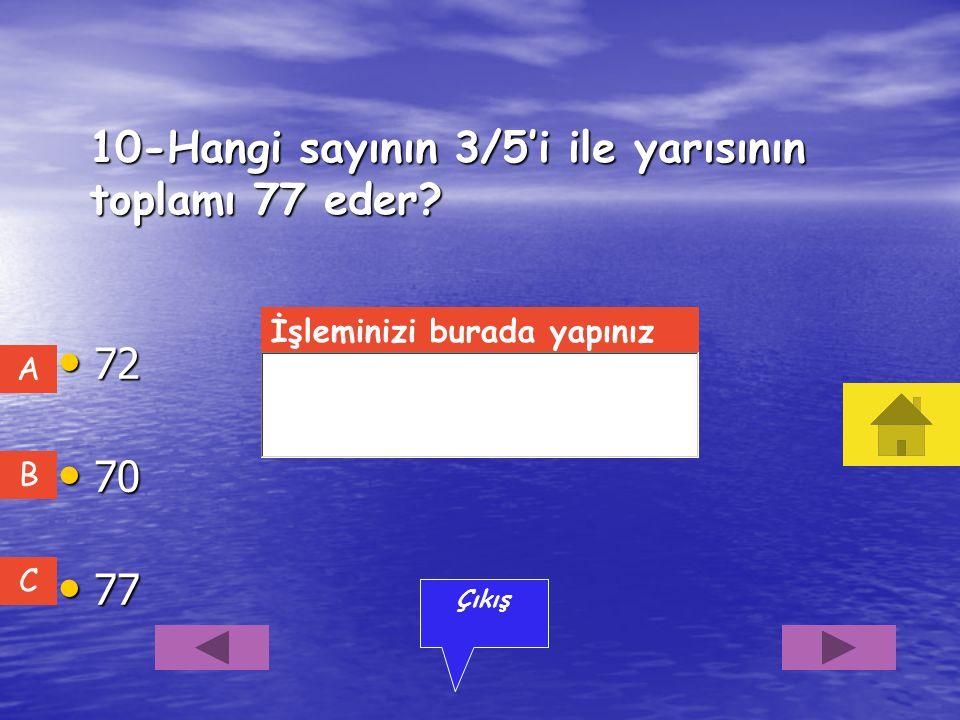 9-Bir sayının 4/6'sı 480'dir. Buna göre bu sayının 3/5'i kaçtır? 72 72 45 45 42 42 B A C Çıkış İşleminizi burada yapınız