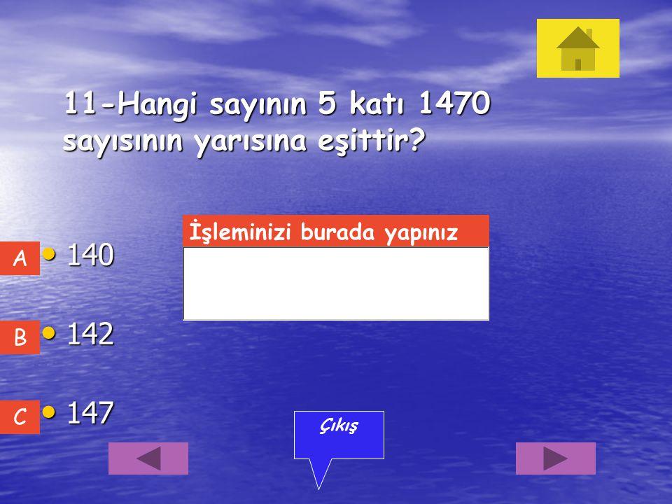 10-Hangi sayının 3/5'i ile yarısının toplamı 77 eder? 72 72 70 70 77 77 C A B Çıkış İşleminizi burada yapınız