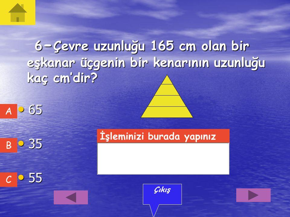 5-Bir ikizkenar üçgenin tepe açısı 120 o' dir.Bu üçgenin bir taban açısı kaç derecedir? 40 40 30 30 33 33 A C B Çıkış İşleminizi burada yapınız