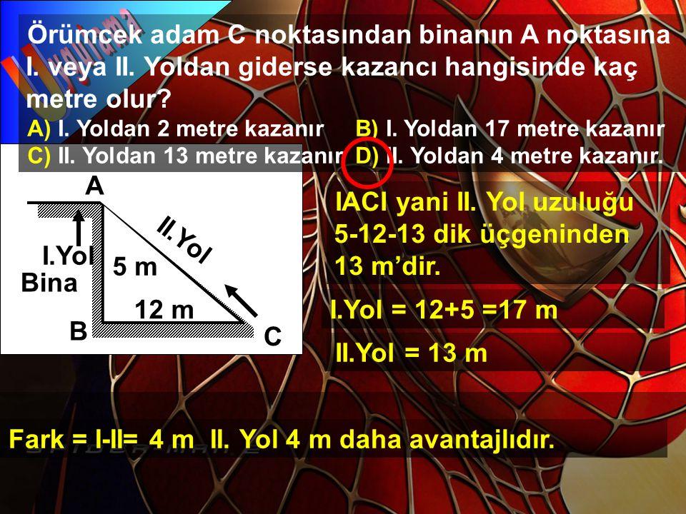 Kütahya Siteler Yurdu Talebeleri 2008 A B C Bina 5 m 12 m I.Yol II.Yol Örümcek adam C noktasından binanın A noktasına I. veya II. Yoldan giderse kazan