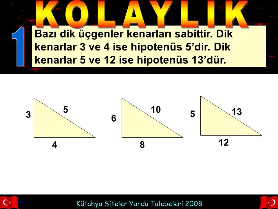 Kütahya Siteler Yurdu Talebeleri 2008 Bazı dik üçgenler kenarları sabittir. Dik kenarlar 3 ve 4 ise hipotenüs 5'dir. Dik kenarlar 5 ve 12 ise hipotenü