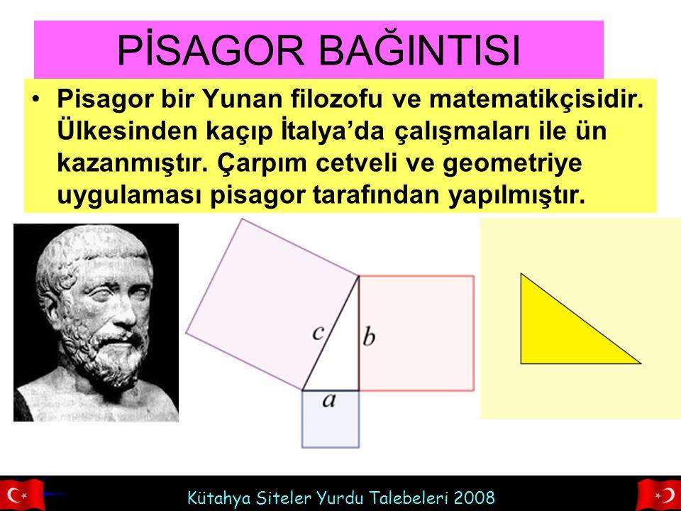 Kütahya Siteler Yurdu Talebeleri 2008 PİSAGOR BAĞINTISI Pisagor bir Yunan filozofu ve matematikçisidir. Ülkesinden kaçıp İtalya'da çalışmaları ile ün