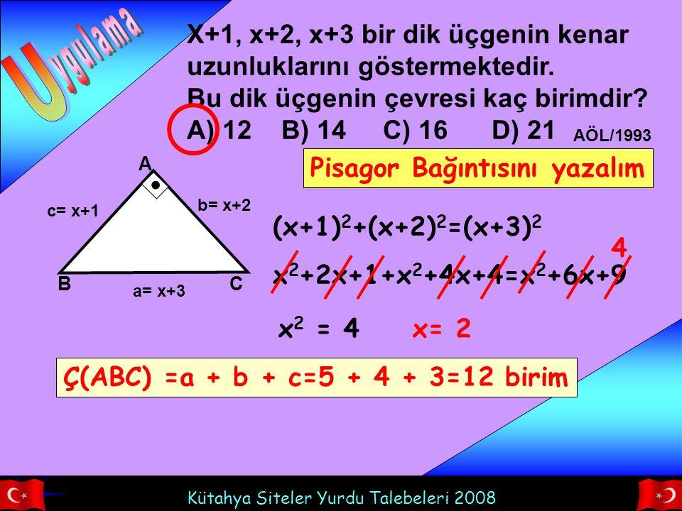 Kütahya Siteler Yurdu Talebeleri 2008 X+1, x+2, x+3 bir dik üçgenin kenar uzunluklarını göstermektedir. Bu dik üçgenin çevresi kaç birimdir? A) 12 B)