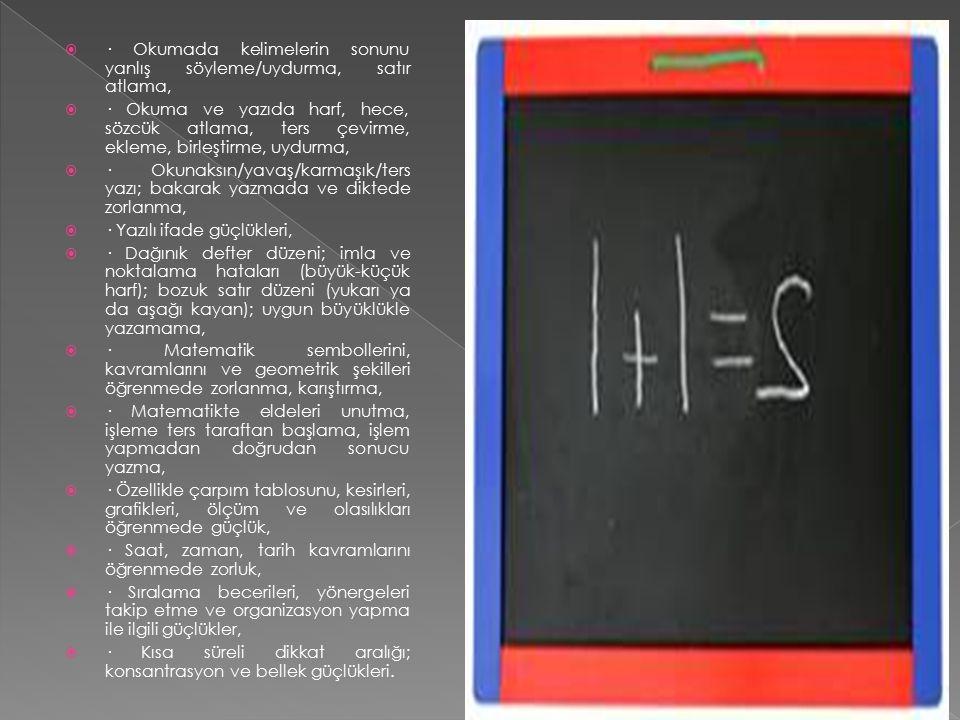 · Okumada kelimelerin sonunu yanlış söyleme/uydurma, satır atlama,  · Okuma ve yazıda harf, hece, sözcük atlama, ters çevirme, ekleme, birleştirme,