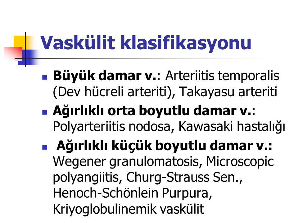 Vaskülit klasifikasyonu Büyük damar v.: Arteriitis temporalis (Dev hücreli arteriti), Takayasu arteriti Ağırlıklı orta boyutlu damar v.: Polyarteriiti