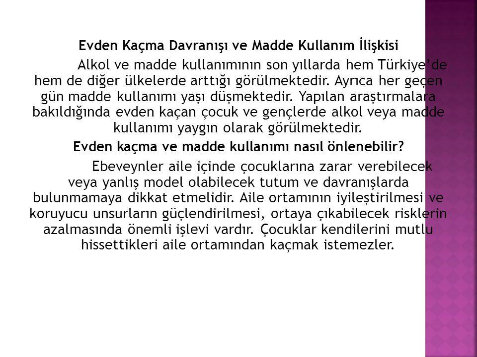 Evden Kaçma Davranışı ve Madde Kullanım İlişkisi Alkol ve madde kullanımının son yıllarda hem Türkiye'de hem de diğer ülkelerde arttığı görülmektedir.