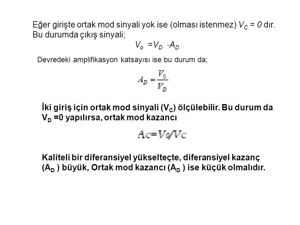 Eğer girişte ortak mod sinyali yok ise (olması istenmez) V C = 0 dır.