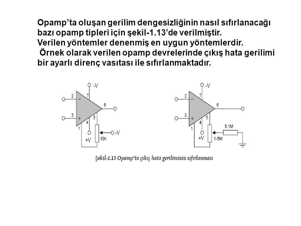 Opamp'ta oluşan gerilim dengesizliğinin nasıl sıfırlanacağı bazı opamp tipleri için şekil-1.13'de verilmiştir.