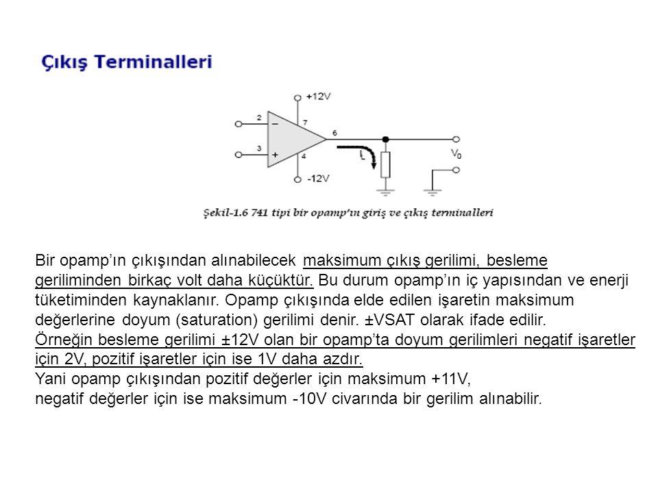 Bir opamp'ın çıkışından alınabilecek maksimum çıkış gerilimi, besleme geriliminden birkaç volt daha küçüktür.