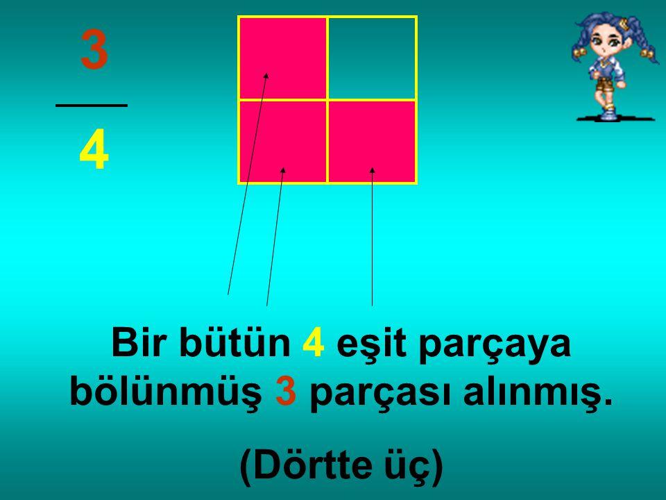 Bir bütün 4 eşit parçaya bölünmüş 2 parçası alınmış. (Dörtte iki) 2 4