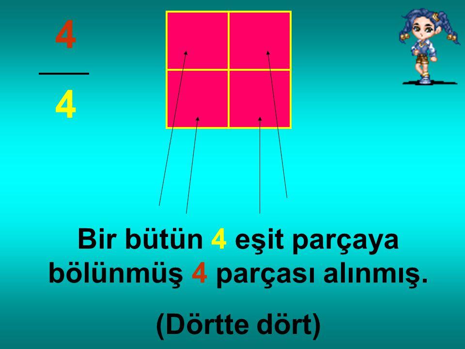 Bir bütün 4 eşit parçaya bölünmüş 3 parçası alınmış. (Dörtte üç) 3 4
