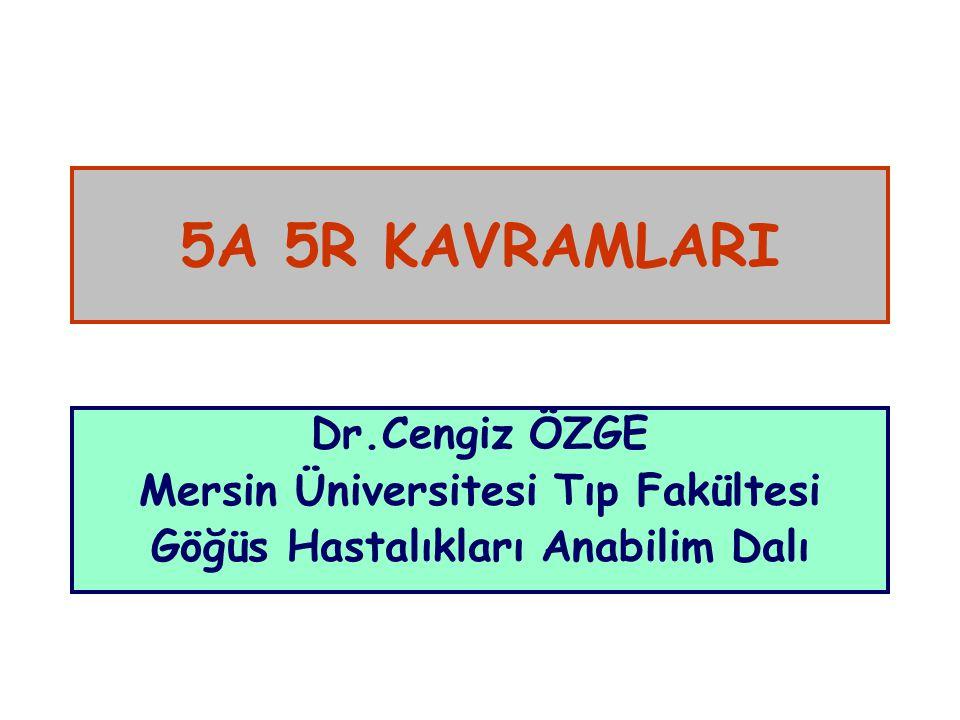 5A 5R KAVRAMLARI Dr.Cengiz ÖZGE Mersin Üniversitesi Tıp Fakültesi Göğüs Hastalıkları Anabilim Dalı