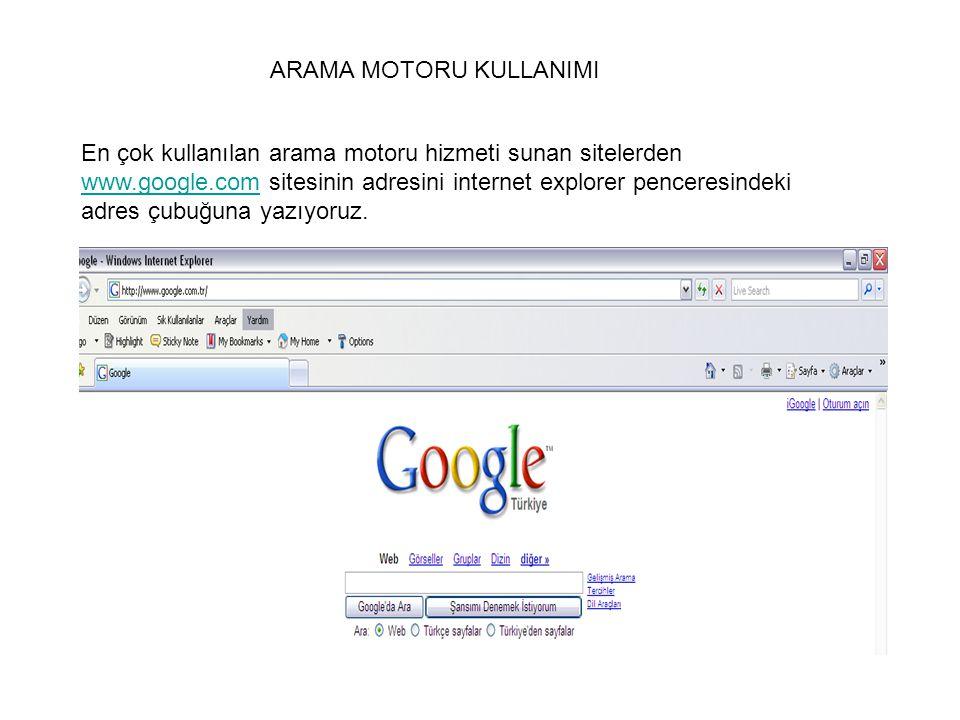 ARAMA MOTORU KULLANIMI En çok kullanılan arama motoru hizmeti sunan sitelerden www.google.com sitesinin adresini internet explorer penceresindeki adre