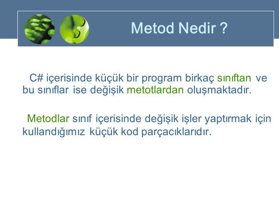 Metod Nedir ? C# içerisinde küçük bir program birkaç sınıftan ve bu sınıflar ise değişik metotlardan oluşmaktadır. Metodlar sınıf içerisinde değişik i