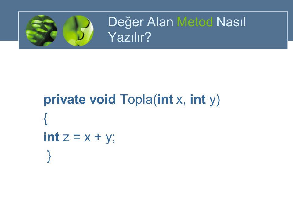 Değer Alan Metod Nasıl Yazılır? private void Topla(int x, int y) { int z = x + y; }