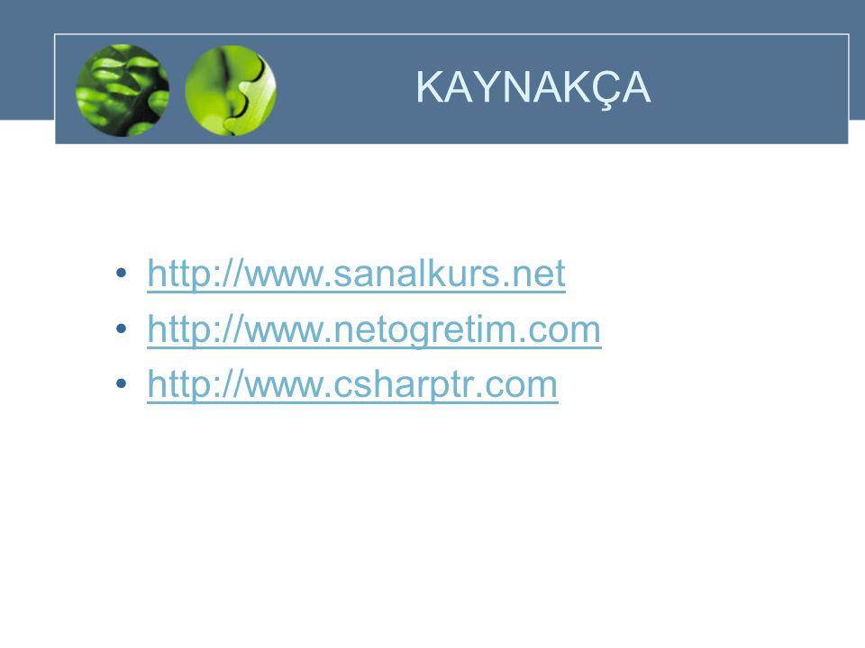 KAYNAKÇA http://www.sanalkurs.net http://www.netogretim.com http://www.csharptr.com