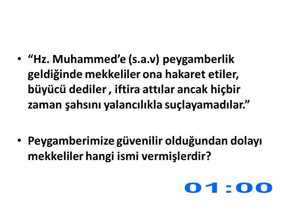 """""""Hz. Muhammed'e (s.a.v) peygamberlik geldiğinde mekkeliler ona hakaret etiler, büyücü dediler, iftira attılar ancak hiçbir zaman şahsını yalancılıkla"""