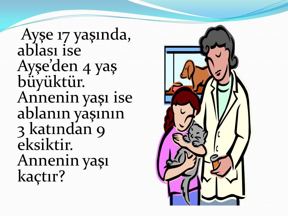 Ayşe 17 yaşında, ablası ise Ayşe'den 4 yaş büyüktür. Annenin yaşı ise ablanın yaşının 3 katından 9 eksiktir. Annenin yaşı kaçtır?