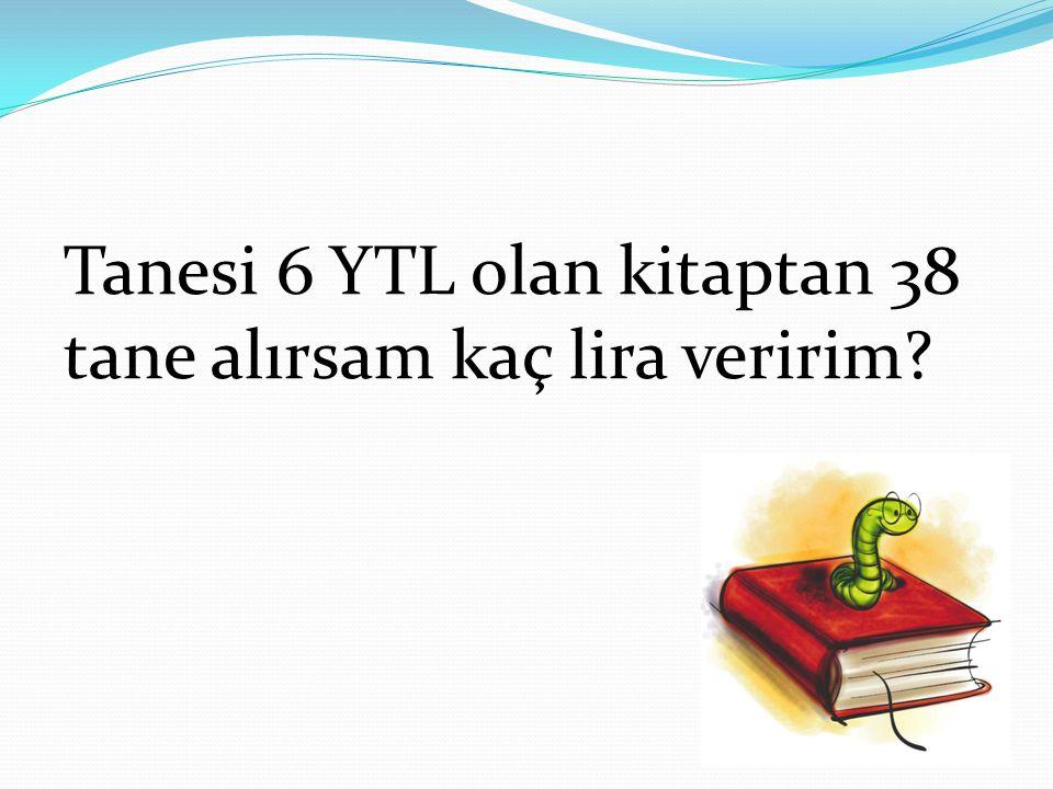 Tanesi 6 YTL olan kitaptan 38 tane alırsam kaç lira veririm?