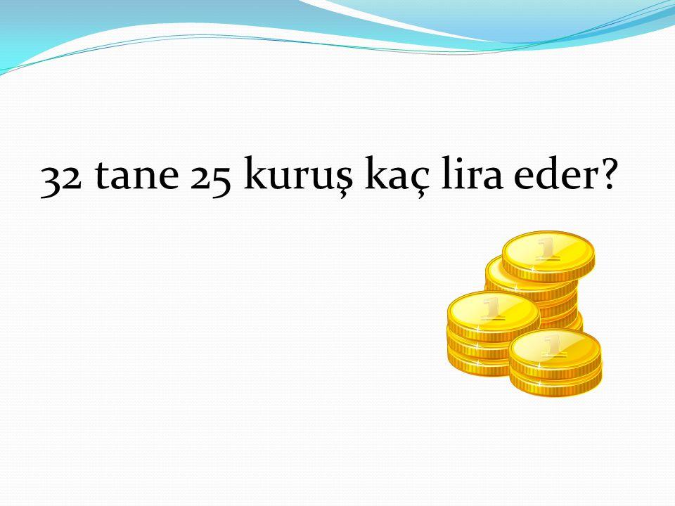 32 tane 25 kuruş kaç lira eder?