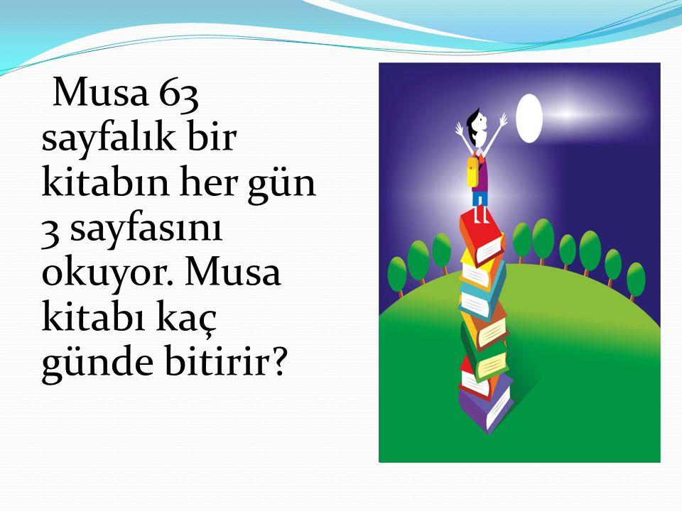 Musa 63 sayfalık bir kitabın her gün 3 sayfasını okuyor. Musa kitabı kaç günde bitirir?