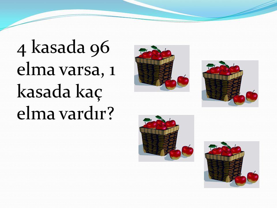 4 kasada 96 elma varsa, 1 kasada kaç elma vardır?