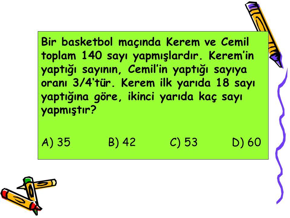 Bir basketbol maçında Kerem ve Cemil toplam 140 sayı yapmışlardır. Kerem'in yaptığı sayının, Cemil'in yaptığı sayıya oranı 3/4'tür. Kerem ilk yarıda 1