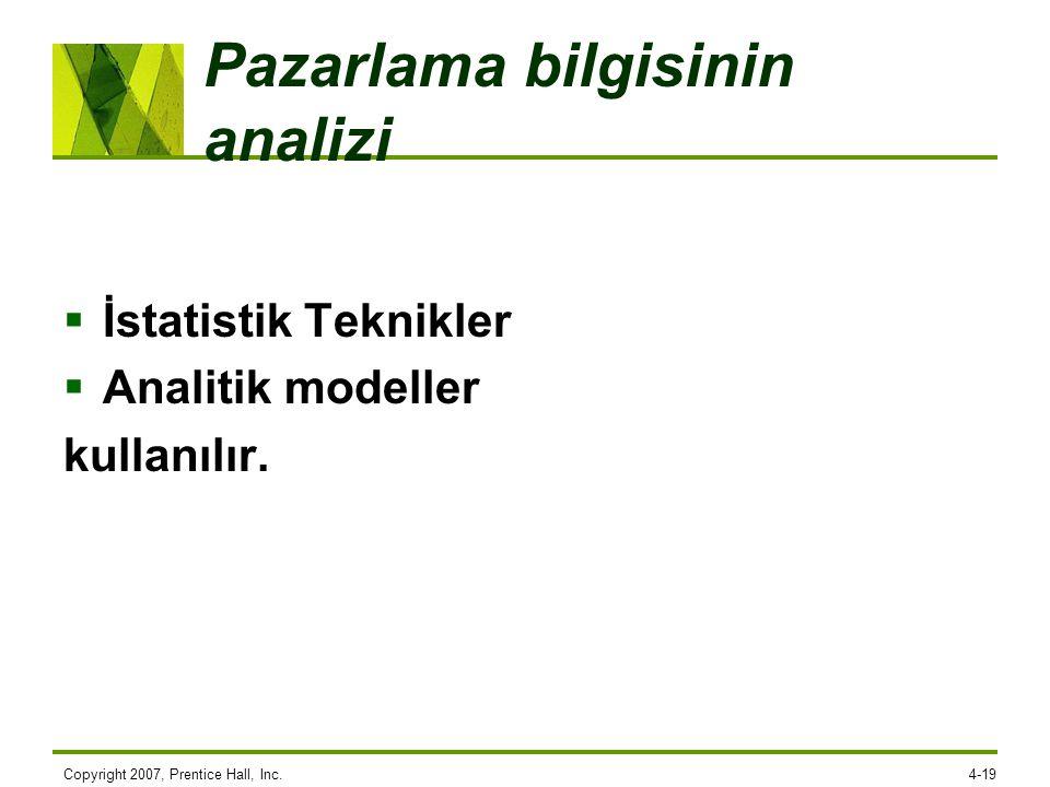 Pazarlama bilgisinin analizi  İstatistik Teknikler  Analitik modeller kullanılır. Copyright 2007, Prentice Hall, Inc.4-19
