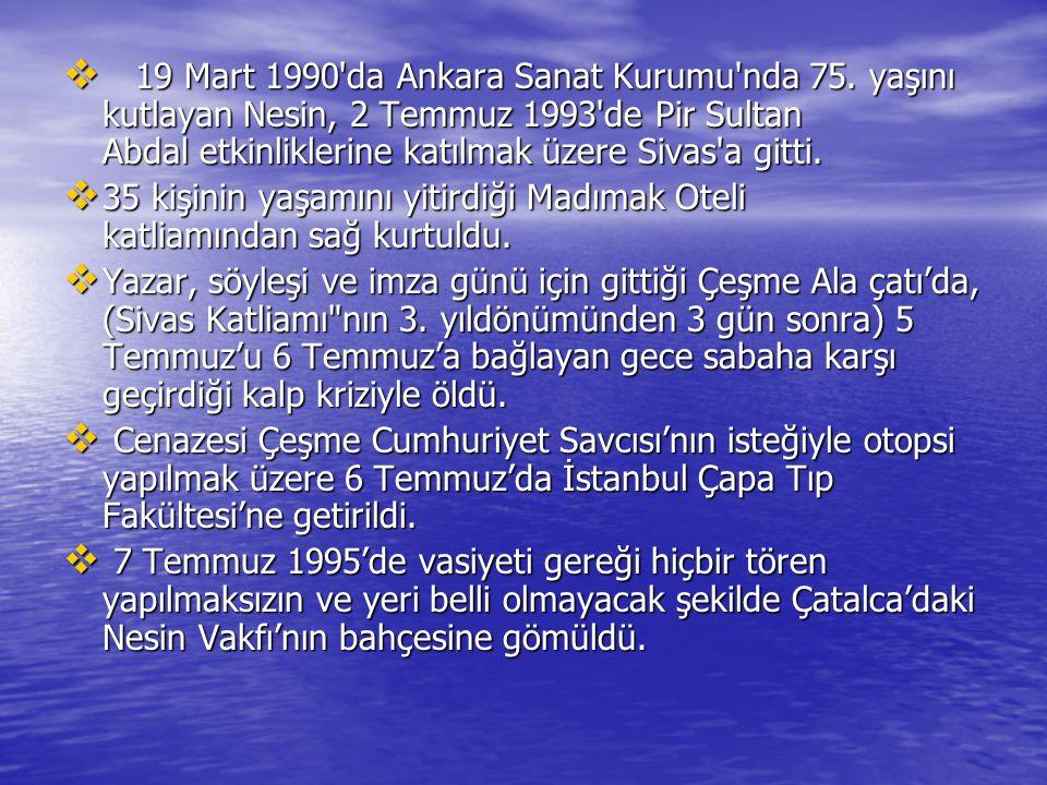  19 Mart 1990'da Ankara Sanat Kurumu'nda 75. yaşını kutlayan Nesin, 2 Temmuz 1993'de Pir Sultan Abdal etkinliklerine katılmak üzere Sivas'a gitti. 