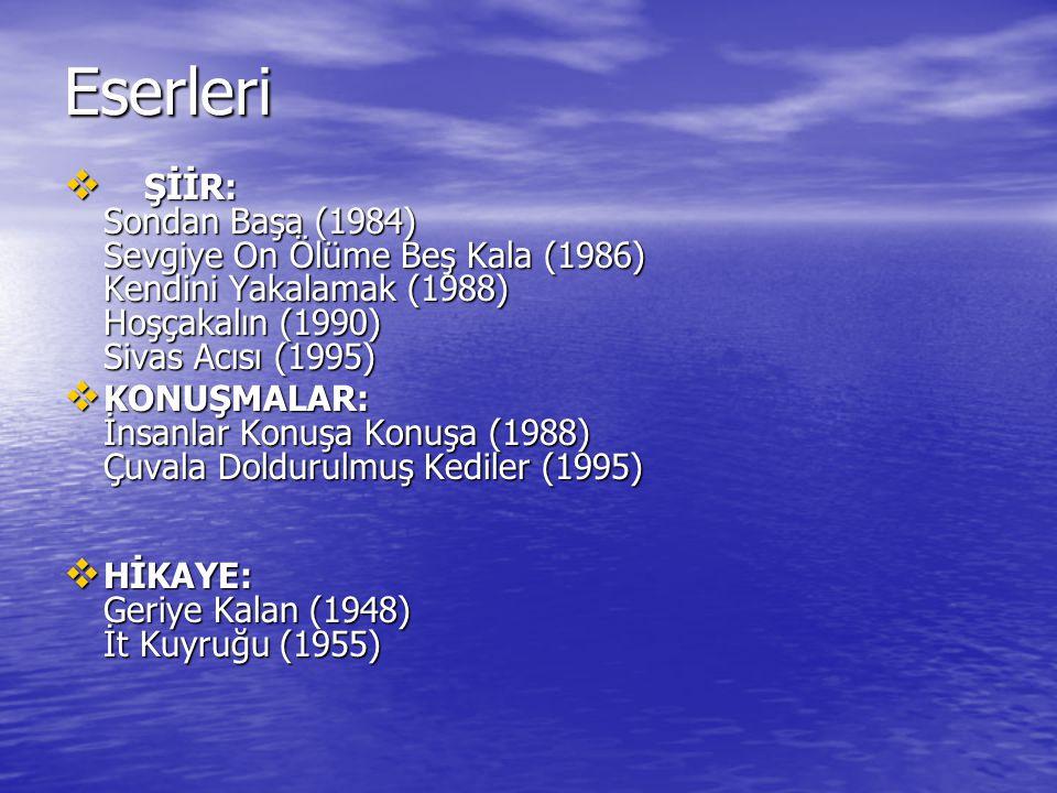 Eserleri  ŞİİR: Sondan Başa (1984) Sevgiye On Ölüme Beş Kala (1986) Kendini Yakalamak (1988) Hoşçakalın (1990) Sivas Acısı (1995)  KONUŞMALAR: İnsan