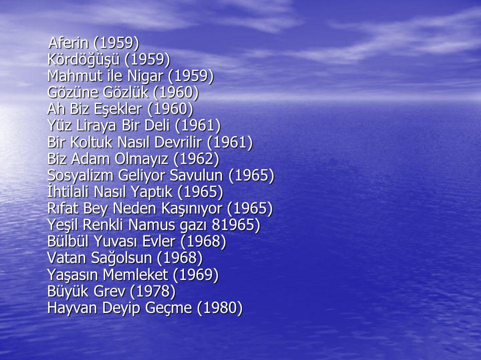 Aferin (1959) Kördöğüşü (1959) Mahmut ile Nigar (1959) Gözüne Gözlük (1960) Ah Biz Eşekler (1960) Yüz Liraya Bir Deli (1961) Bir Koltuk Nasıl Devrilir
