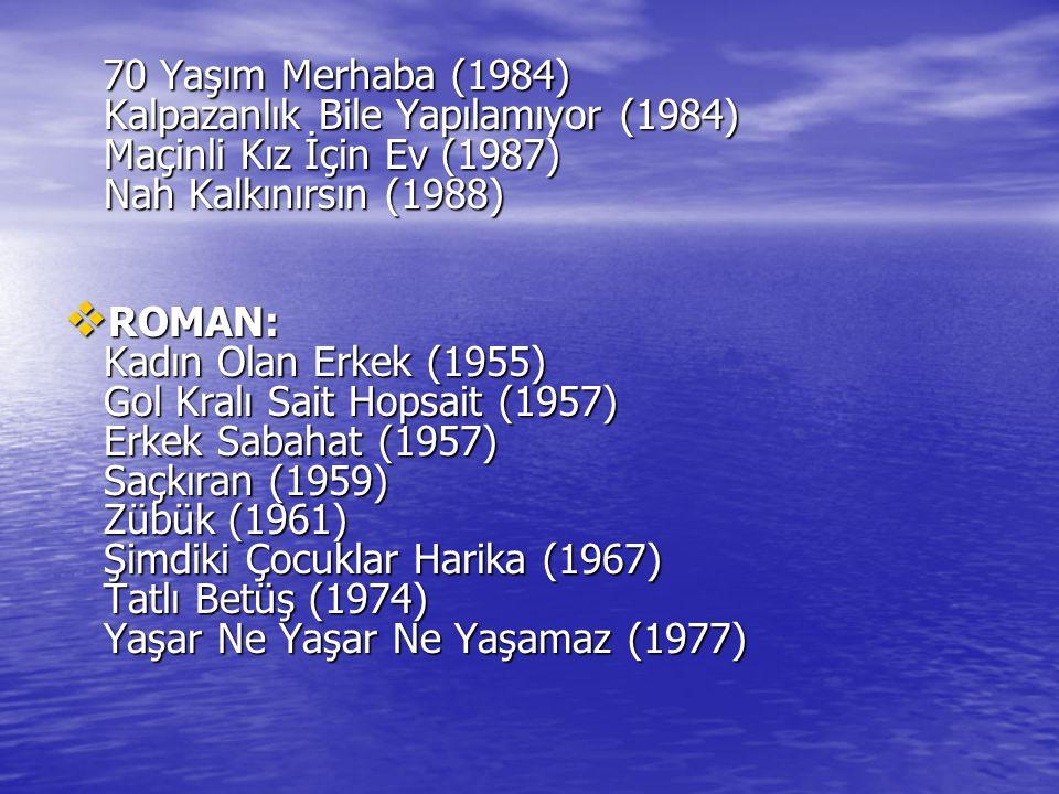 70 Yaşım Merhaba (1984) Kalpazanlık Bile Yapılamıyor (1984) Maçinli Kız İçin Ev (1987) Nah Kalkınırsın (1988) 70 Yaşım Merhaba (1984) Kalpazanlık Bile
