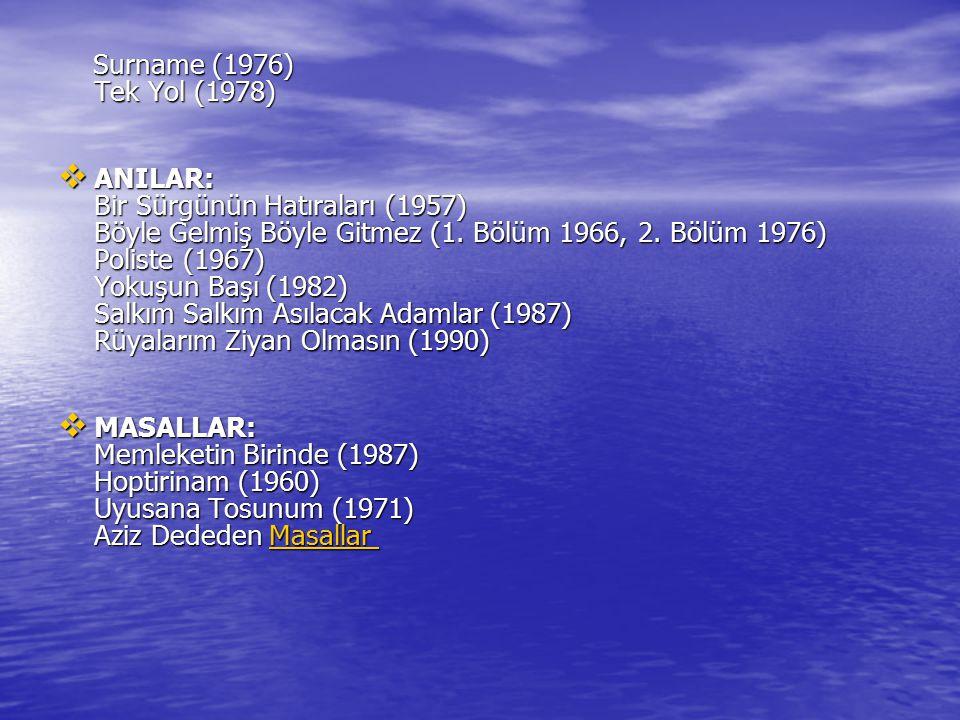 Surname (1976) Tek Yol (1978) Surname (1976) Tek Yol (1978)  ANILAR: Bir Sürgünün Hatıraları (1957) Böyle Gelmiş Böyle Gitmez (1. Bölüm 1966, 2. Bölü