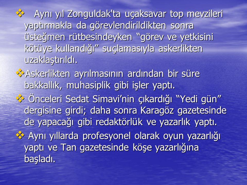 """ Aynı yıl Zonguldak'ta uçaksavar top mevzileri yaptırmakla da görevlendirildikten sonra üsteğmen rütbesindeyken """"görev ve yetkisini kötüye kullandığı"""