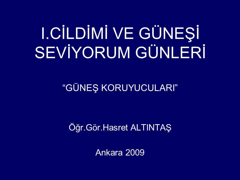 """I.CİLDİMİ VE GÜNEŞİ SEVİYORUM GÜNLERİ """"GÜNEŞ KORUYUCULARI"""" Öğr.Gör.Hasret ALTINTAŞ Ankara 2009"""