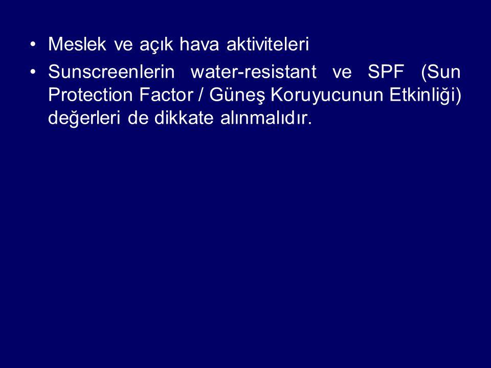 Meslek ve açık hava aktiviteleri Sunscreenlerin water-resistant ve SPF (Sun Protection Factor / Güneş Koruyucunun Etkinliği) değerleri de dikkate alın