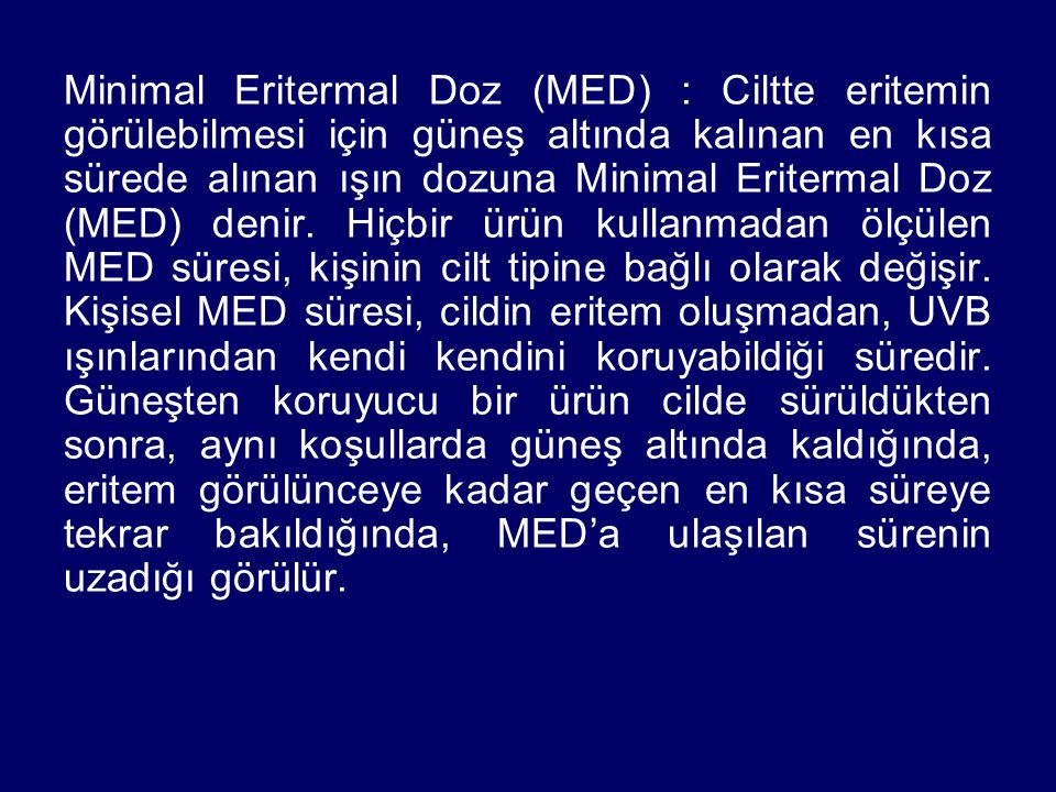 Minimal Eritermal Doz (MED) : Ciltte eritemin görülebilmesi için güneş altında kalınan en kısa sürede alınan ışın dozuna Minimal Eritermal Doz (MED) d