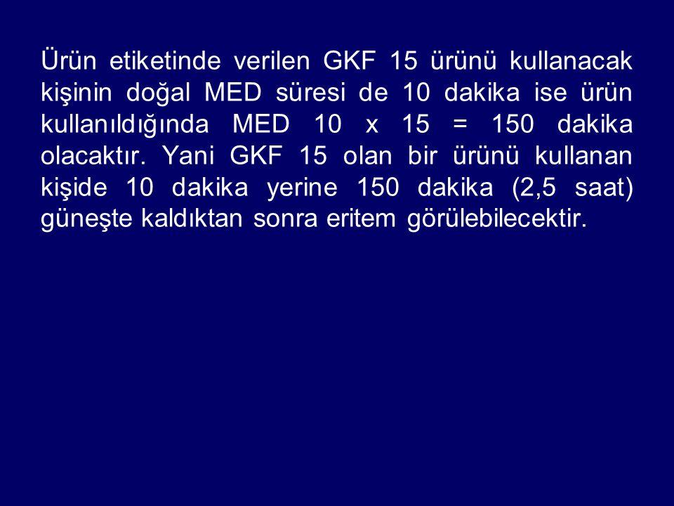 Ürün etiketinde verilen GKF 15 ürünü kullanacak kişinin doğal MED süresi de 10 dakika ise ürün kullanıldığında MED 10 x 15 = 150 dakika olacaktır. Yan